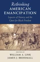 Rethinking American Emancipation ebook by William A. Link,James J. Broomall
