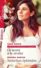 Ce secret à te révéler - Séduction éphémère ebook by Sara Orwig, Brenda Harlen
