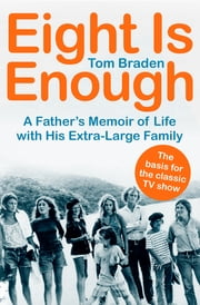 Eight Is Enough - A Father's Memoir of Life with His Extra-Large Family ebook by Tom Braden