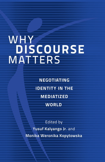 Why Discourse Matters - Negotiating Identity in the Mediatized World ebook by