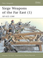 Siege Weapons of the Far East (1) - AD 612?1300 ebook by Dr Stephen Turnbull,Wayne Reynolds