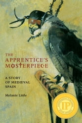 Apprentice's Masterpiece, The - A Story of Medieval Spain ebook by Melanie Little