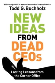 New Ideas from Dead CEOs ebook by Todd G. Buchholz