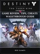Destiny the Taken King Unofficial Game Review, Tips, Cheats Walkthrough Guide - Get Tons of Currency & Beat Opponents! ebook by Hse Games