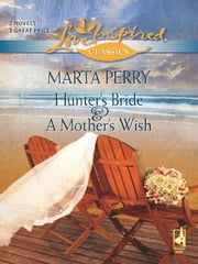 Hunter's Bride and A Mother's Wish ebook by Marta Perry