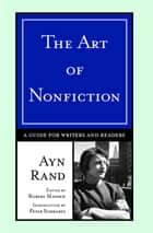The Art of Nonfiction - A Guide for Writers and Readers ebook by Ayn Rand, Peter Schwartz
