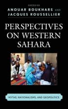 Perspectives on Western Sahara - Myths, Nationalisms, and Geopolitics ebook by Anouar Boukhars, Jacques Roussellier