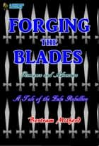 Forging the Blades - A Story of the Zulu Rebellion ebook by Betram Mitford