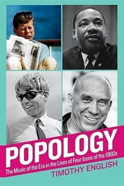 Popology: The Music of the Era in the Lives of Four Icons of the 1960s ebook by Timothy English