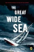 The Great Wide Sea ebook by M.H. Herlong