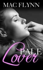 Pale Lover ebook by Mac Flynn