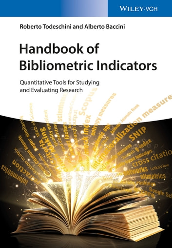 Handbook of Bibliometric Indicators - Quantitative Tools for Studying and Evaluating Research ebook by Roberto Todeschini,Alberto Baccini