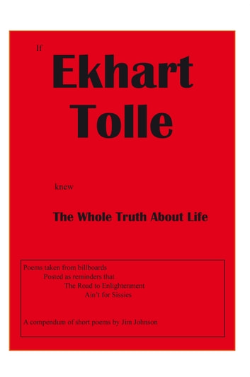 If Ekhart Tolle Knew The Whole Truth About Life ebook by Jim Johnson