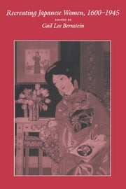 Recreating Japanese Women, 1600-1945 ebook by Bernstein, Gail Lee