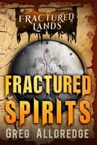 Fractured Spirits - A Dark Fantasy ebook by