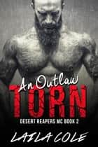 An Outlaw Torn - Book 2 - Desert Reapers MC, #2 ebook by Laila Cole