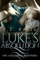 Luke's Absolution: Sneak Peek ebook by K.L. Kreig