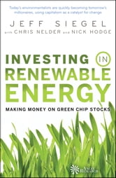 Investing in Renewable Energy - Making Money on Green Chip Stocks ebook by Jeff Siegel,Chris Nelder