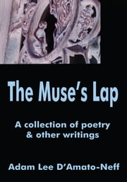 The Muse's Lap - A collection of poetry & other writings ebook by Adam D'Amato-Neff