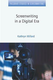 Screenwriting in a Digital Era ebook by Prof Kathryn Millard