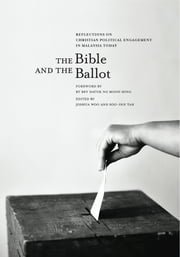 The Bible & the Ballot - Reflections on Christian Political Engagement in Malaysia Today ebook by Joshua Woo (ed.),Soo-Inn Tan (ed.)