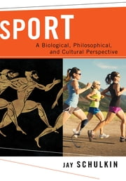 Sport - A Biological and Cultural Perspective ebook by Jay Schulkin