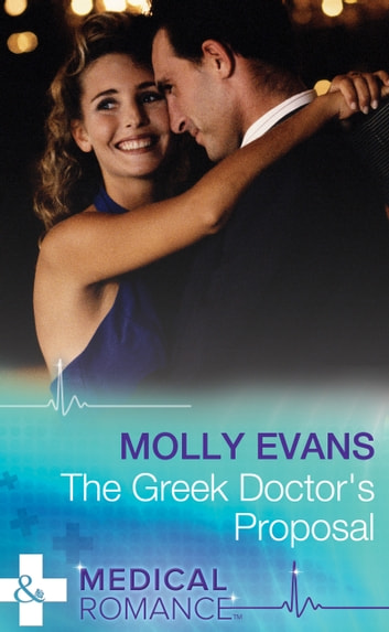 The Greek Doctor's Proposal (Mills & Boon Medical) ebook by Molly Evans