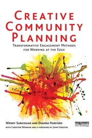 Creative Community Planning - Transformative Engagement Methods for Working at the Edge ebook by Wendy Sarkissian,Christine Wenman