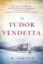 The Tudor Vendetta ebook by C. W. Gortner