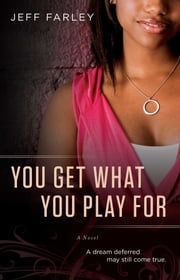 You Get What You Play For - A Novel ebook by Jeff Farley