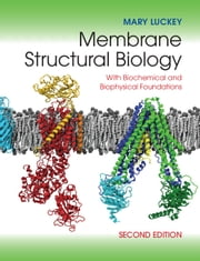 Membrane Structural Biology - With Biochemical and Biophysical Foundations ebook by Mary Luckey