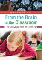 From the Brain to the Classroom: The Encyclopedia of Learning - The Encyclopedia of Learning ebook by Sheryl Feinstein