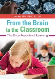 From the Brain to the Classroom - The Encyclopedia of Learning ebook by Sheryl Feinstein