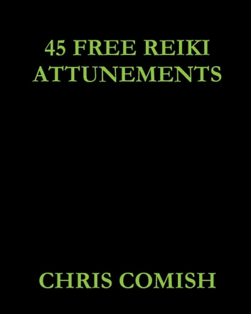 45 Free Reiki Attunements ebook by Chris Comish