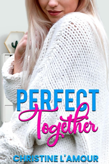 Perfect Together ebook by Christine L'Amour