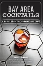 Bay Area Cocktails - A History of Culture, Community and Craft ebook by Shanna Farrell, Nando Alvarez-Perez, Jon Santer,...