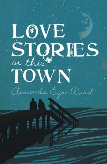 Love Stories in This Town ebook by Amanda Eyre Ward