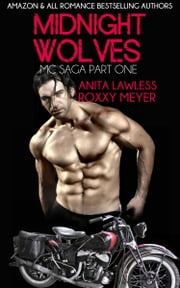 Midnight Wolves Part 1, Book 1 - Midnight Wolves MC Saga (Part 1, Book 1) ebook by Anita Lawless,Roxxy Meyer