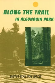 Along the Trail in Algonquin Park - With Ralph Bice ebook by Ralph Bice