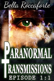 Paranormal Transmissions Episode 1:1 - Push ebook by Bella Roccaforte