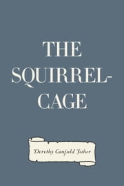 The Squirrel-Cage ebook by Dorothy Canfield Fisher