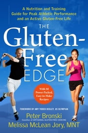 The Gluten-Free Edge - A Nutrition and Training Guide for Peak Athletic Performance and an Active Gluten-Free Life ebook by Amy Yoder Begley,Peter Bronski,Melissa McLean Jory, MNT