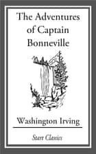 The Adventures of Captain Bonneville ebook by Washington Irving