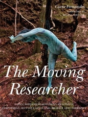 The Moving Researcher - Laban/Bartenieff Movement Analysis in Performing Arts Education and Creative Arts Therapies ebook by Julio Mota,Jackie Hand,Melina Scialom,Susanne Schlicher,Regina Miranda,Rosel Grassmann,Ciane Fernandes