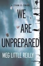 We Are Unprepared ebook by Meg Little Reilly