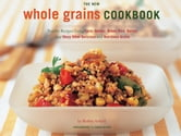 The New Whole Grain Cookbook - Terrific Recipes Using Farro, Quinoa, Brown Rice, Barley, and Many Other Delicious and Nutritious Grains ebook by Robin Asbell