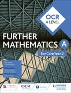OCR A Level Further Mathematics Core Year 2 ebook by Ben Sparks, Claire Baldwin, Owen Toller