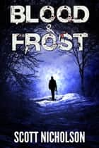 Blood and Frost - A Post-Apocalyptic Thriller ebook by Scott Nicholson