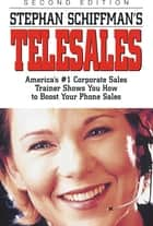 Stephan Schiffman's Telesales - America's #1 Corporate Sales Trainer Shows You How to Boost Your Phone Sales ebook de Stephan Schiffman