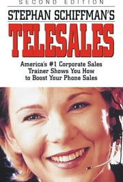 Stephan Schiffman's Telesales - America's #1 Corporate Sales Trainer Shows You How to Boost Your Phone Sales ebook by Stephan Schiffman